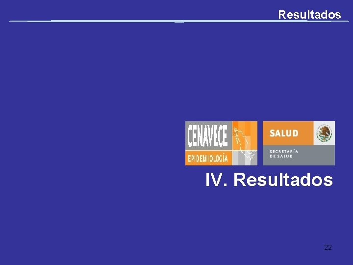 Resultados IV. Resultados 22