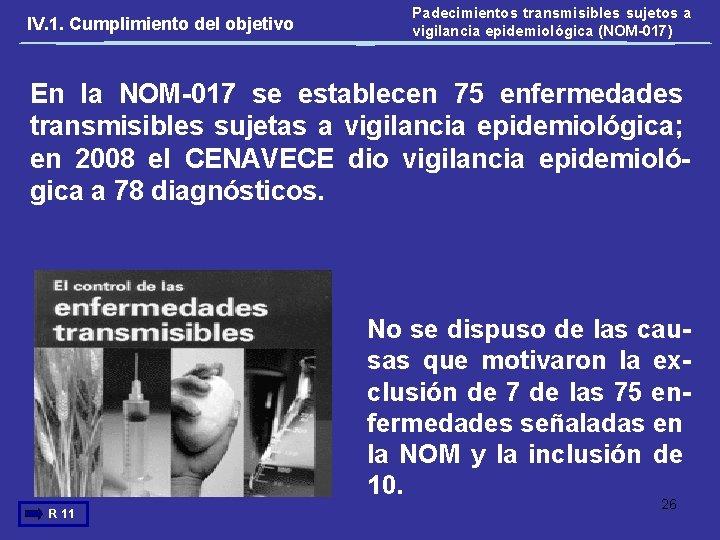 IV. 1. Cumplimiento del objetivo Padecimientos transmisibles sujetos a vigilancia epidemiológica (NOM-017) En la