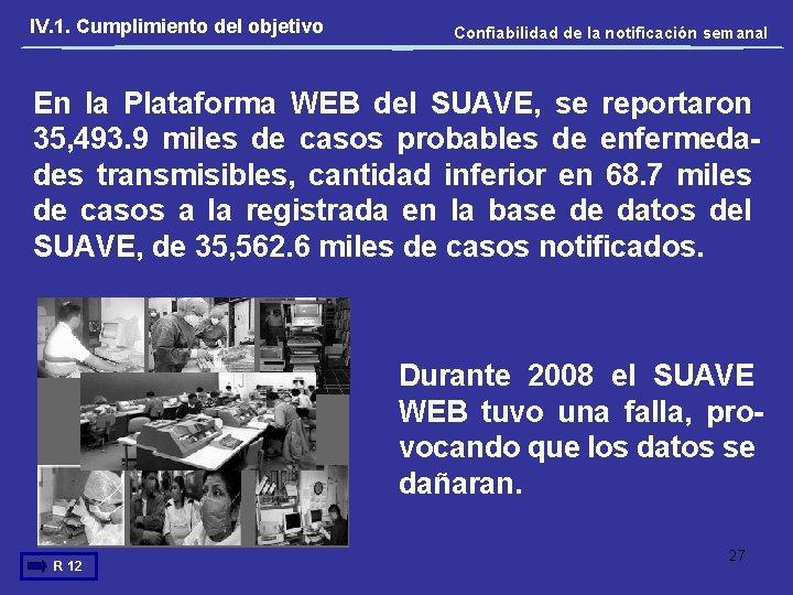 IV. 1. Cumplimiento del objetivo Confiabilidad de la notificación semanal En la Plataforma WEB