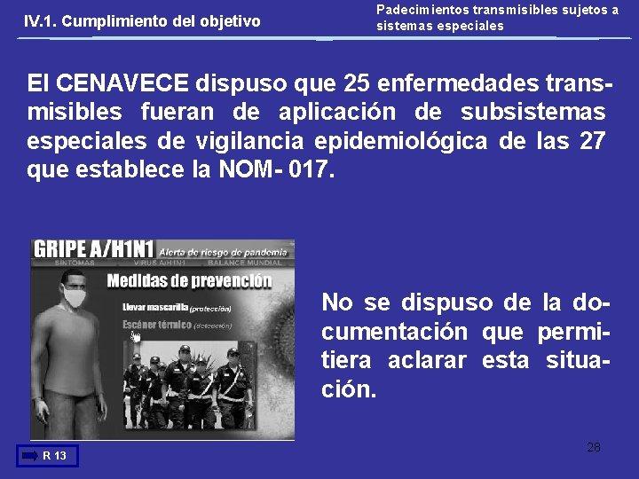 IV. 1. Cumplimiento del objetivo Padecimientos transmisibles sujetos a sistemas especiales El CENAVECE dispuso