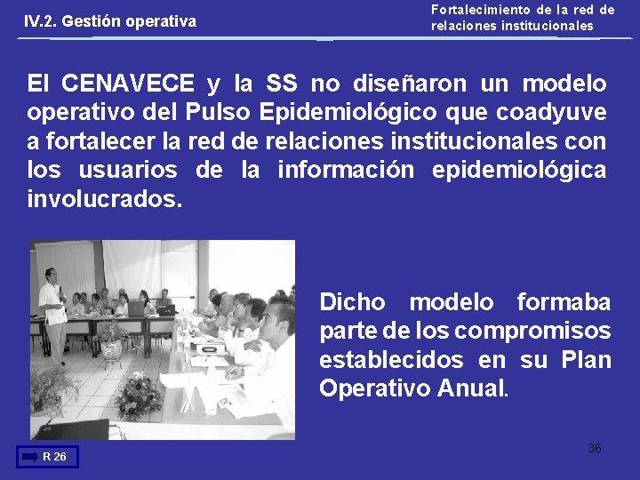 IV. 2. Gestión operativa Fortalecimiento de la red de relaciones institucionales El CENAVECE y