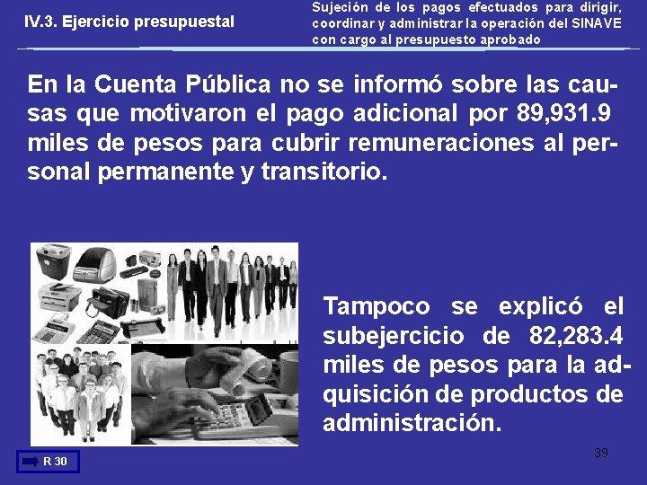 IV. 3. Ejercicio presupuestal Sujeción de los pagos efectuados para dirigir, coordinar y administrar
