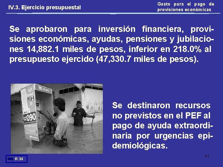 IV. 3. Ejercicio presupuestal Gasto para el pago de provisiones económicas Se aprobaron para