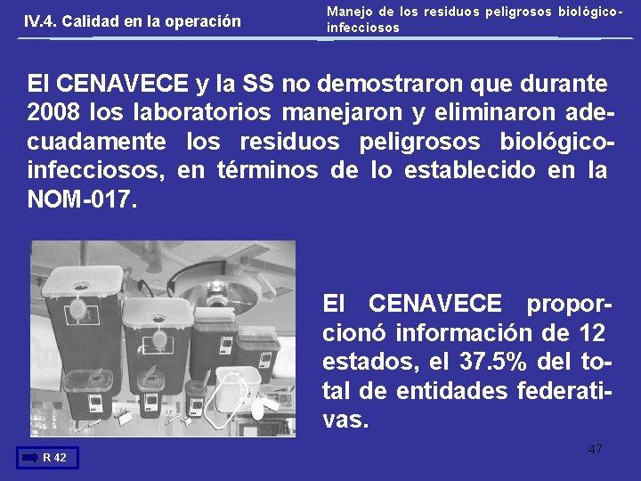 IV. 4. Calidad en la operación Manejo de los residuos peligrosos biológicoinfecciosos El CENAVECE