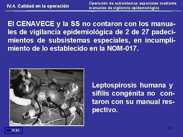 IV. 4. Calidad en la operación Operación de subsistemas especiales mediante manuales de vigilancia