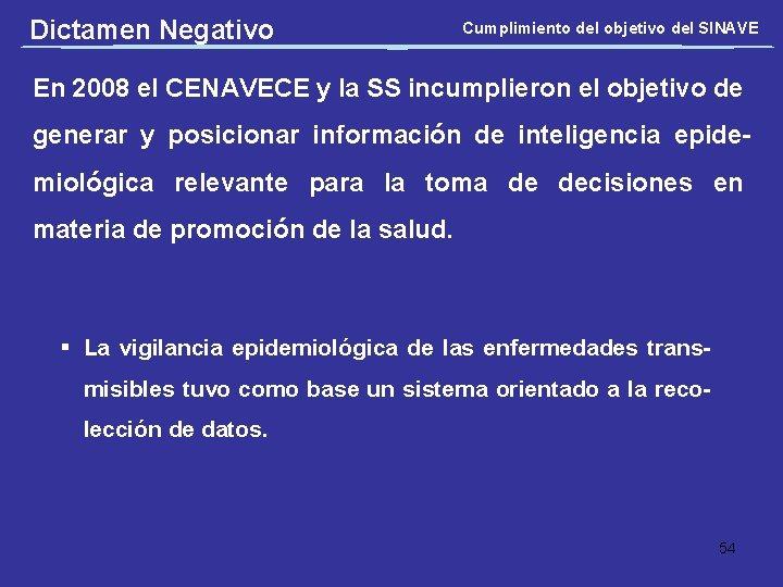 Dictamen Negativo Cumplimiento del objetivo del SINAVE En 2008 el CENAVECE y la SS