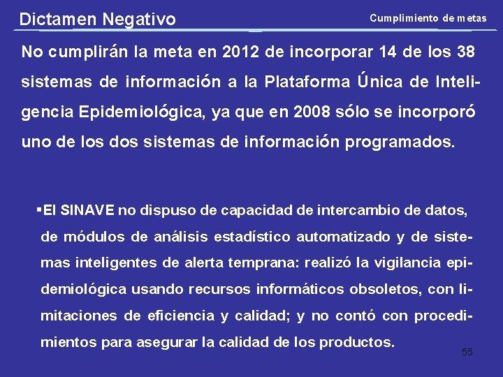 Dictamen Negativo Cumplimiento de metas No cumplirán la meta en 2012 de incorporar 14