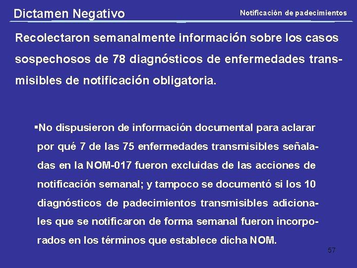 Dictamen Negativo Notificación de padecimientos Recolectaron semanalmente información sobre los casos sospechosos de 78