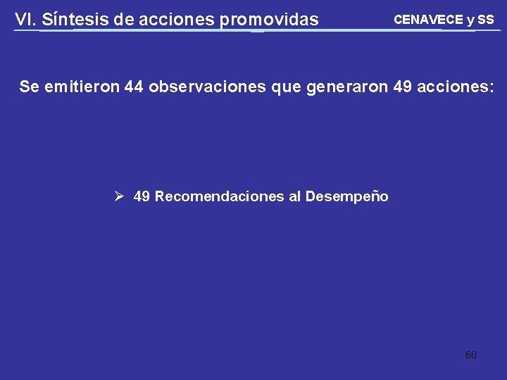 VI. Síntesis de acciones promovidas CENAVECE y SS Se emitieron 44 observaciones que generaron