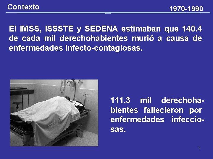 Contexto 1970 -1990 El IMSS, ISSSTE y SEDENA estimaban que 140. 4 de cada