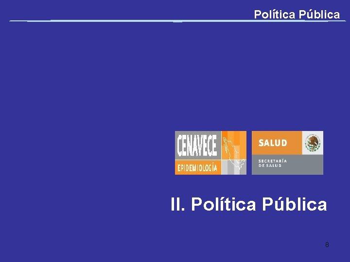 Política Pública II. Política Pública 8