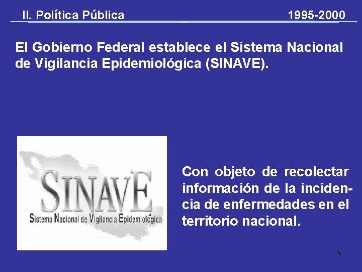 II. Política Pública 1995 -2000 El Gobierno Federal establece el Sistema Nacional de Vigilancia