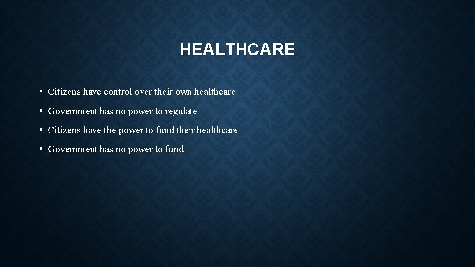 HEALTHCARE • Citizens have control over their own healthcare • Government has no power