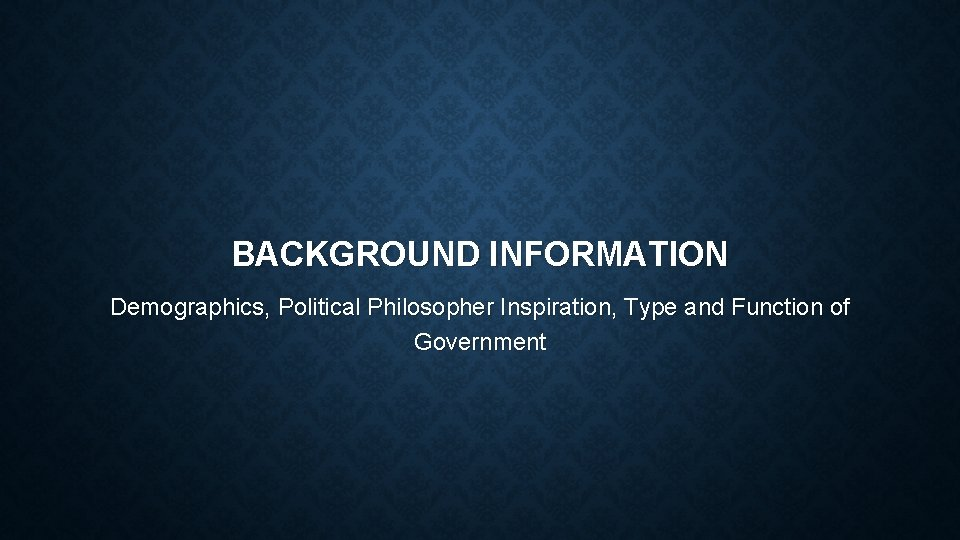 BACKGROUND INFORMATION Demographics, Political Philosopher Inspiration, Type and Function of Government