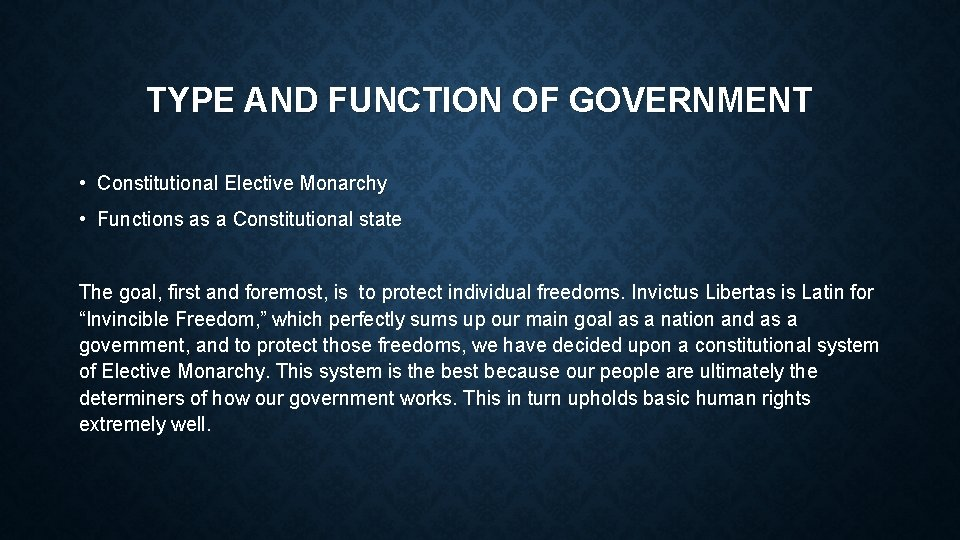 TYPE AND FUNCTION OF GOVERNMENT • Constitutional Elective Monarchy • Functions as a Constitutional