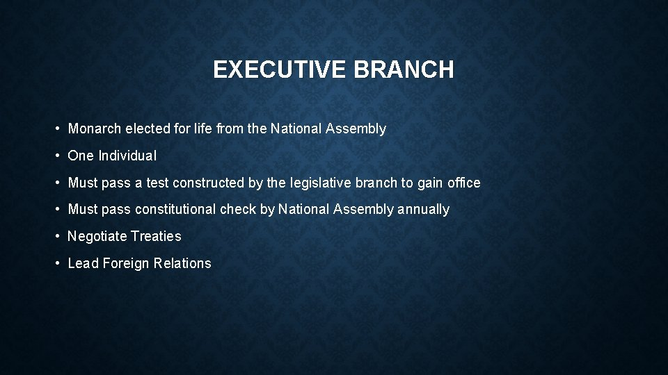 EXECUTIVE BRANCH • Monarch elected for life from the National Assembly • One Individual
