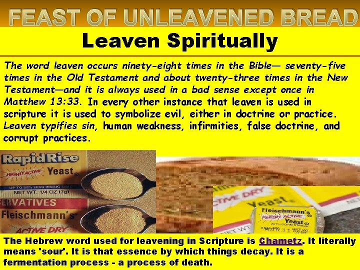 FEAST OF UNLEAVENED BREAD Leaven Spiritually The word leaven occurs ninety-eight times in the