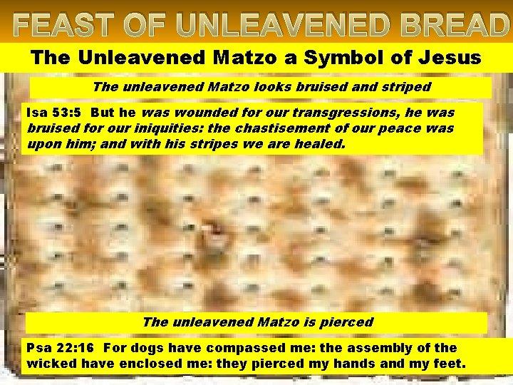 FEAST OF UNLEAVENED BREAD The Unleavened Matzo a Symbol of Jesus The unleavened Matzo
