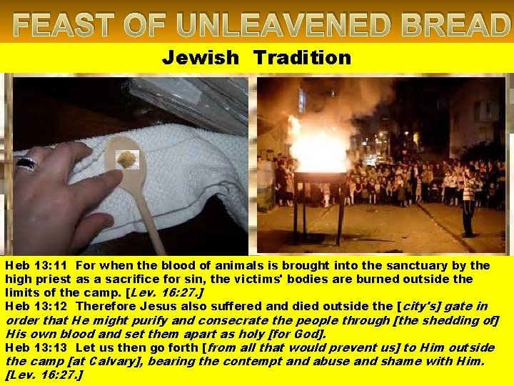 FEAST OF UNLEAVENED BREAD Jewish Tradition Heb 13: 11 For when the blood of