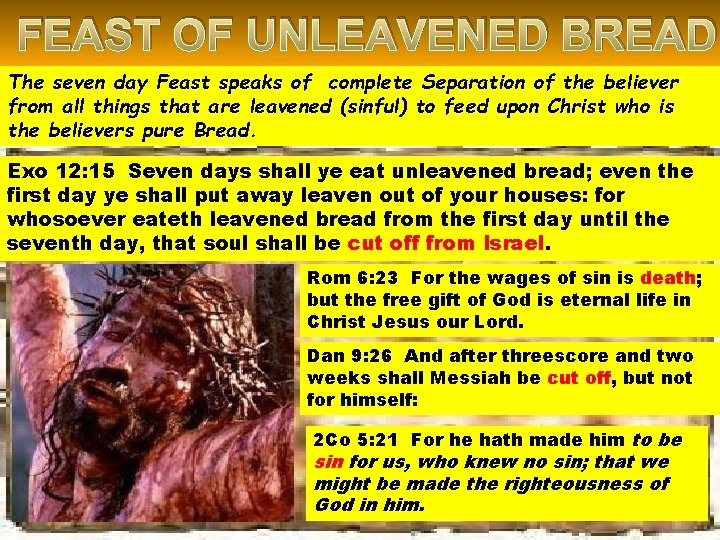 FEAST OF UNLEAVENED BREAD The seven day Feast speaks of complete Separation of the