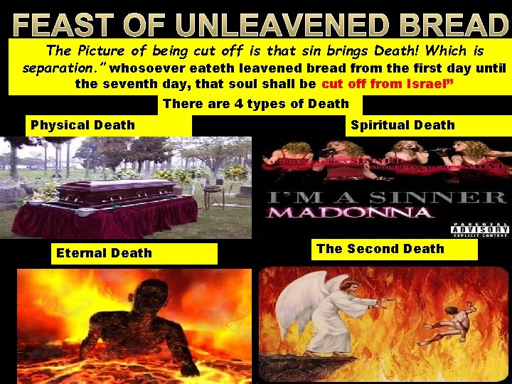 FEAST OF UNLEAVENED BREAD The Picture of being cut off is that sin brings