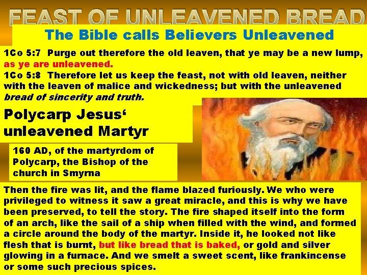 FEAST OF UNLEAVENED BREAD The Bible calls Believers Unleavened 1 Co 5: 7 Purge