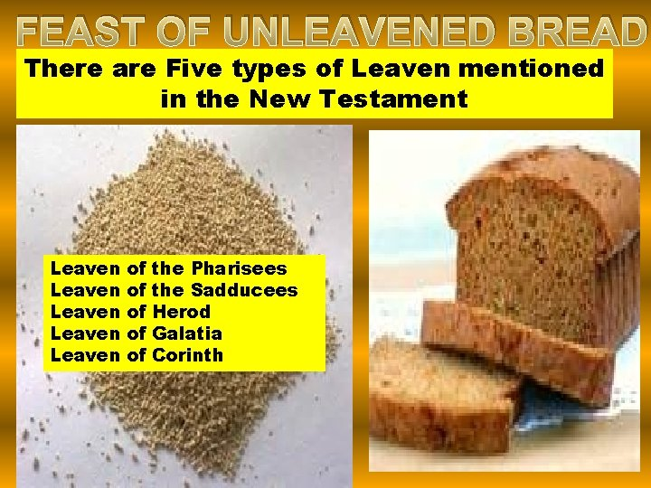 FEAST OF UNLEAVENED BREAD There are Five types of Leaven mentioned in the New