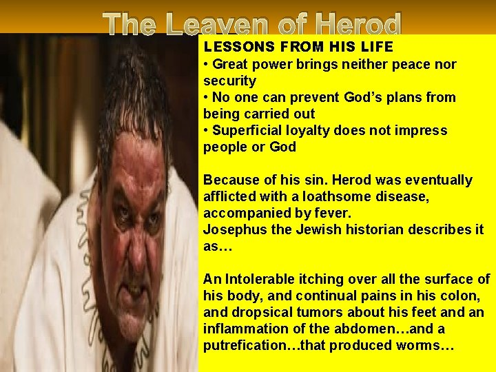 The Leaven of Herod LESSONS FROM HIS LIFE • Great power brings neither peace