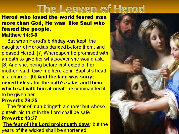 The Leaven of Herod who loved the world feared man more than God, He