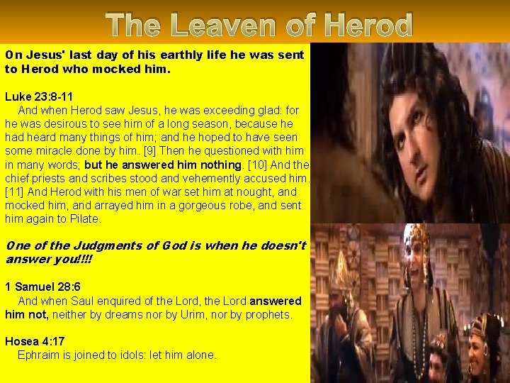 The Leaven of Herod On Jesus' last day of his earthly life he was
