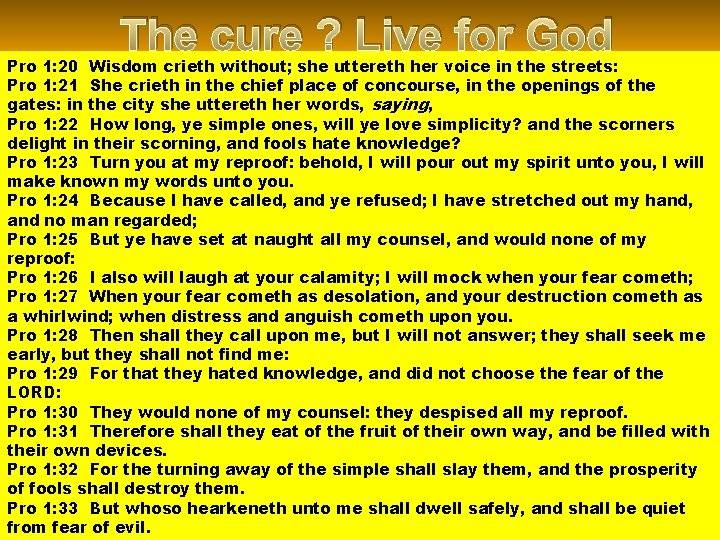 The cure ? Live for God Pro 1: 20 Wisdom crieth without; she uttereth