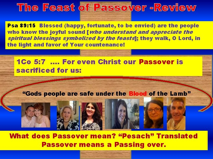 The Feast of Passover -Review Psa 89: 15 Blessed (happy, fortunate, to be envied)