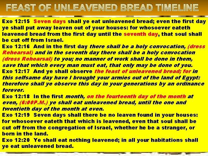 FEAST OF UNLEAVENED BREAD TIMELINE Exo 12: 15 Seven days shall ye eat unleavened