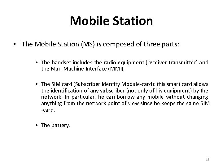 Mobile Station • The Mobile Station (MS) is composed of three parts: • The