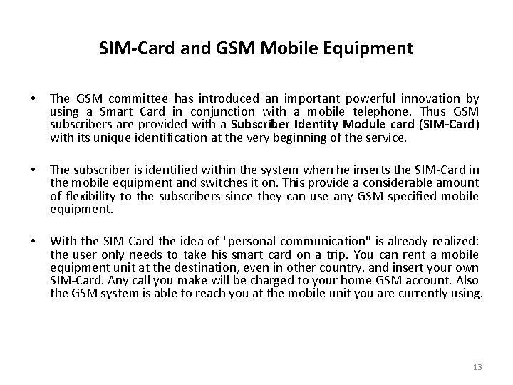 SIM-Card and GSM Mobile Equipment • The GSM committee has introduced an important powerful