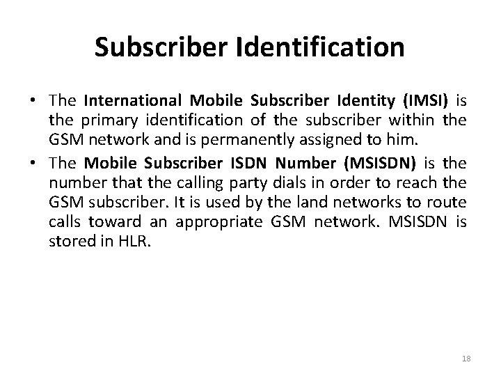 Subscriber Identification • The International Mobile Subscriber Identity (IMSI) is the primary identification of