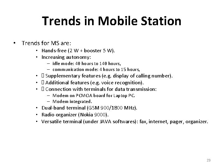 Trends in Mobile Station • Trends for MS are: • Hands-free (2 W +