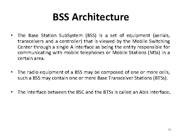 BSS Architecture • The Base Station Sub. System (BSS) is a set of equipment