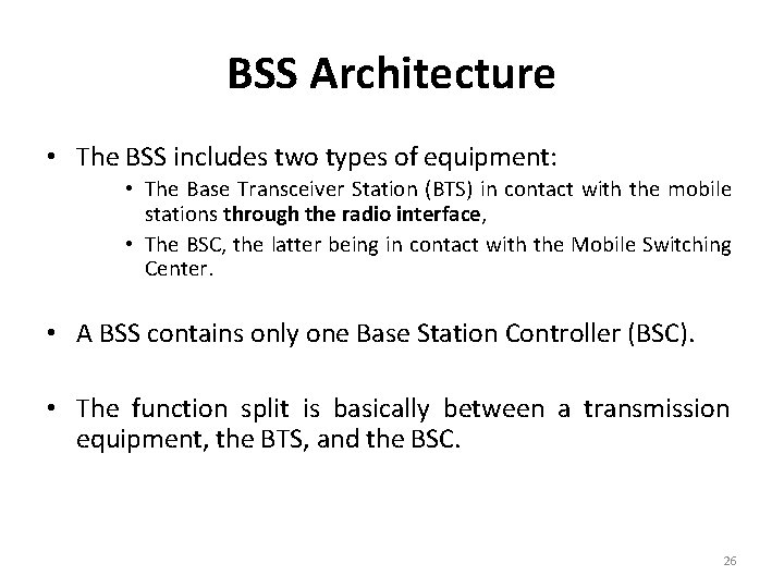 BSS Architecture • The BSS includes two types of equipment: • The Base Transceiver