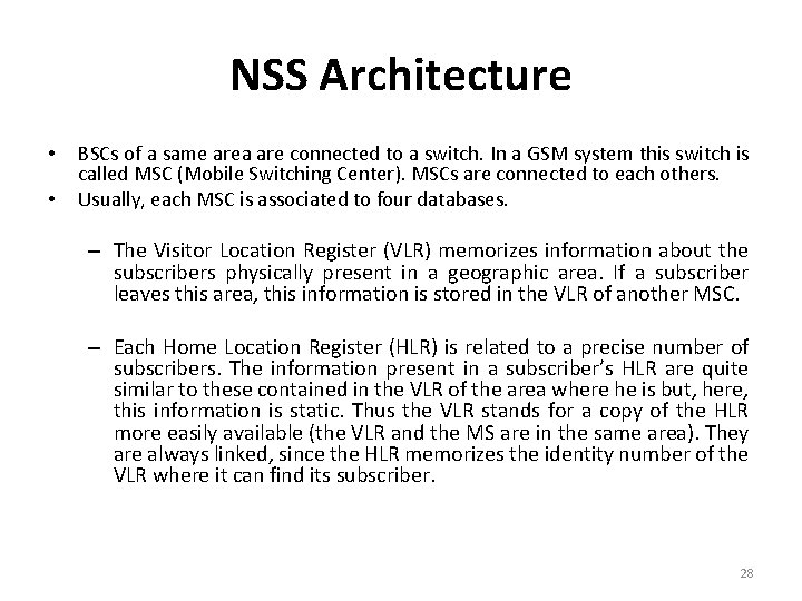 NSS Architecture • • BSCs of a same area are connected to a switch.