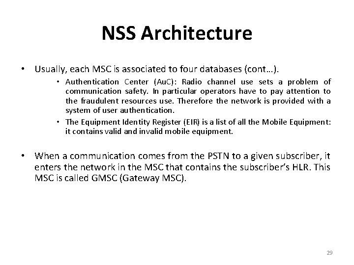 NSS Architecture • Usually, each MSC is associated to four databases (cont…). • Authentication