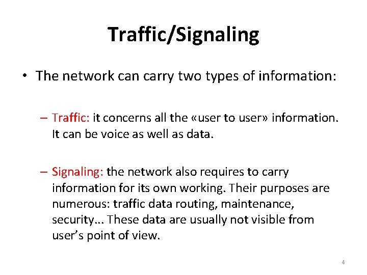 Traffic/Signaling • The network can carry two types of information: – Traffic: it concerns