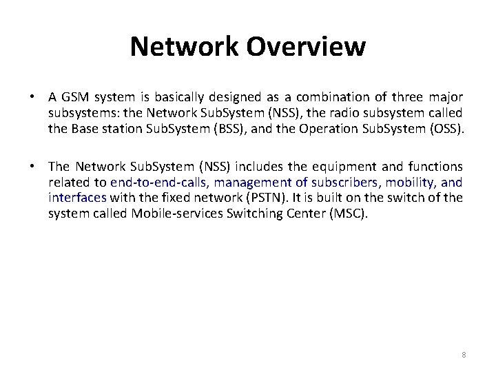 Network Overview • A GSM system is basically designed as a combination of three