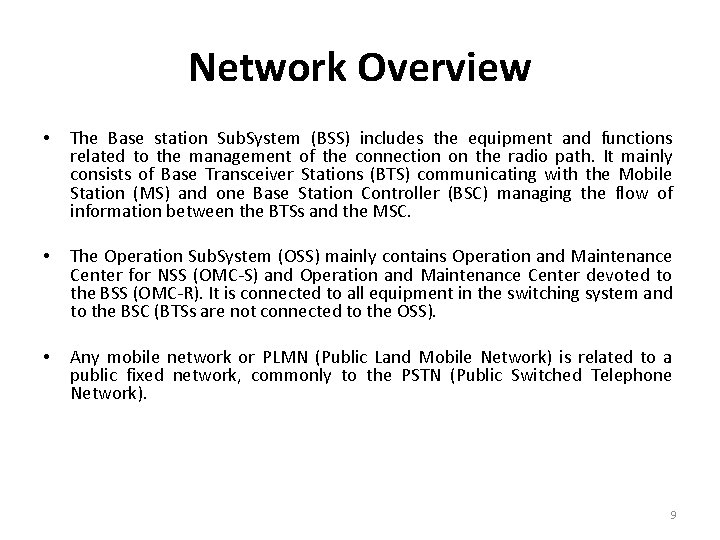 Network Overview • The Base station Sub. System (BSS) includes the equipment and functions