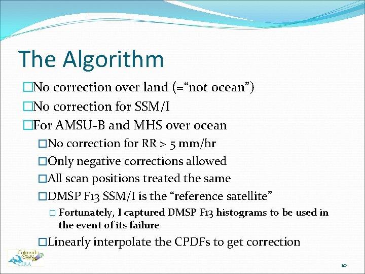 "The Algorithm �No correction over land (=""not ocean"") �No correction for SSM/I �For AMSU-B"