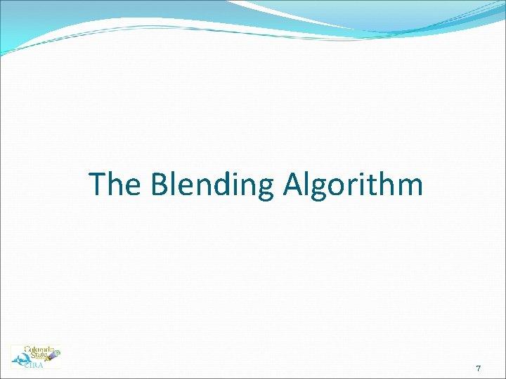 The Blending Algorithm 7