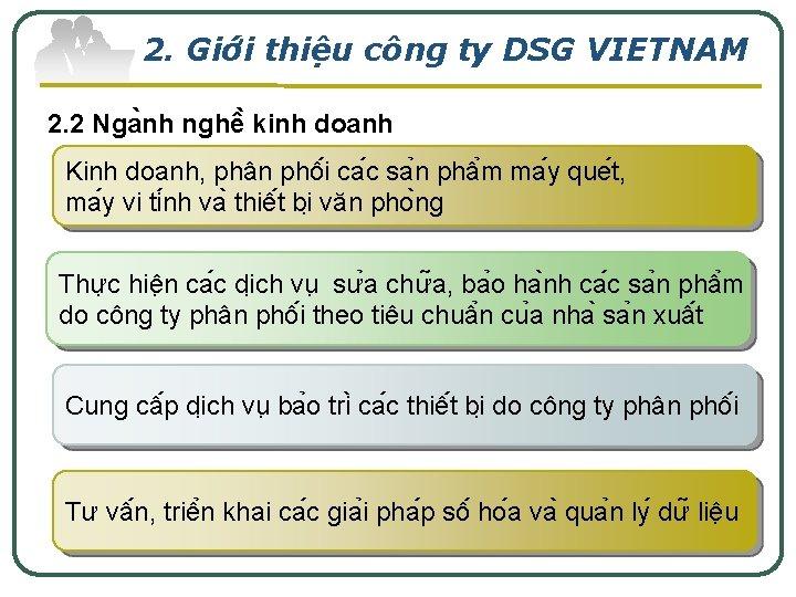 2. Giơ i thiê u công ty DSG VIETNAM 2. 2 Nga nh nghê