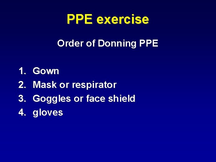 PPE exercise Order of Donning PPE 1. 2. 3. 4. Gown Mask or respirator