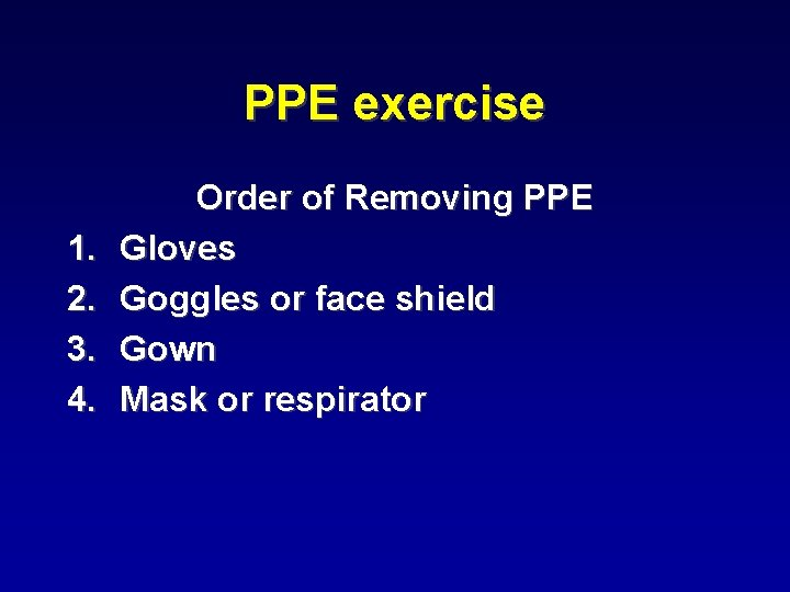 PPE exercise 1. 2. 3. 4. Order of Removing PPE Gloves Goggles or face