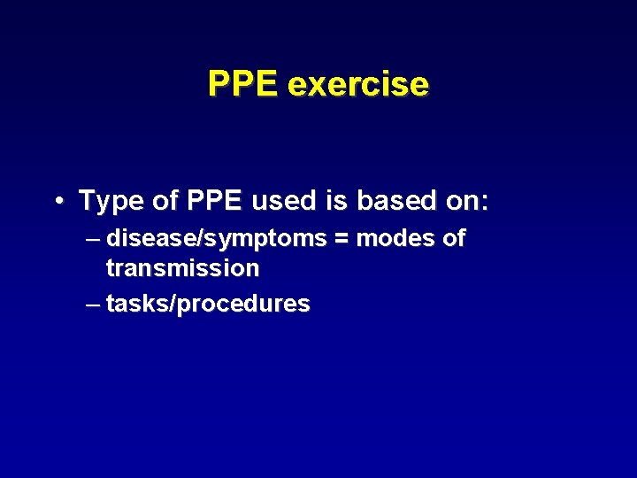 PPE exercise • Type of PPE used is based on: – disease/symptoms = modes
